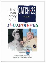 """The True Story of Catch 22 - Illustrated"" by Patricia Chapman Meder"